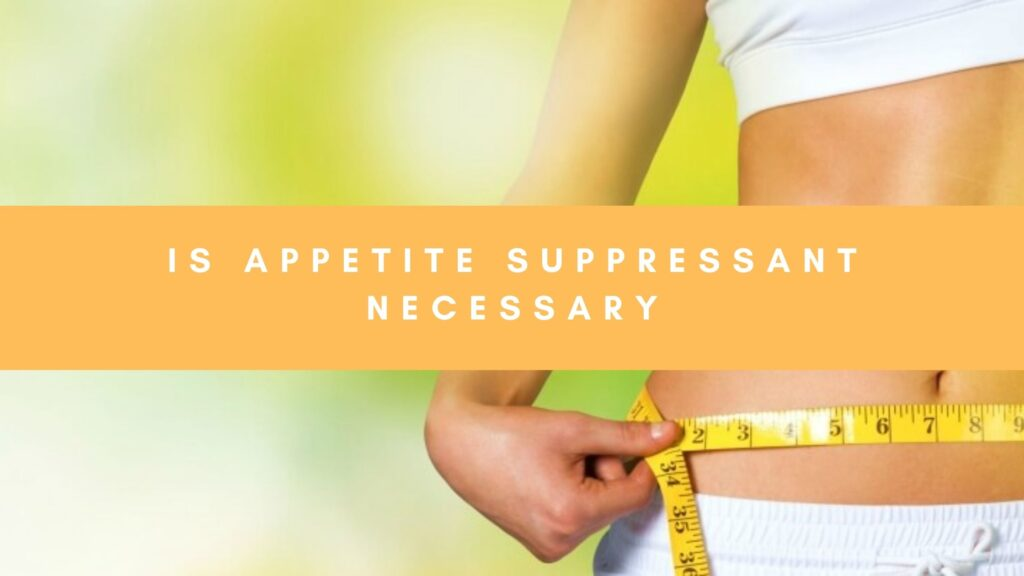 Is Appetite suppressant necessary